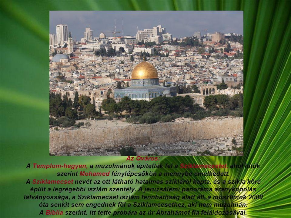 Az Óváros: A Templom-hegyen, a muzulmánok építették fel a Sziklamecsetet, ahol hitük szerint Mohamed fénylépcsőkön a mennybe emelkedett.