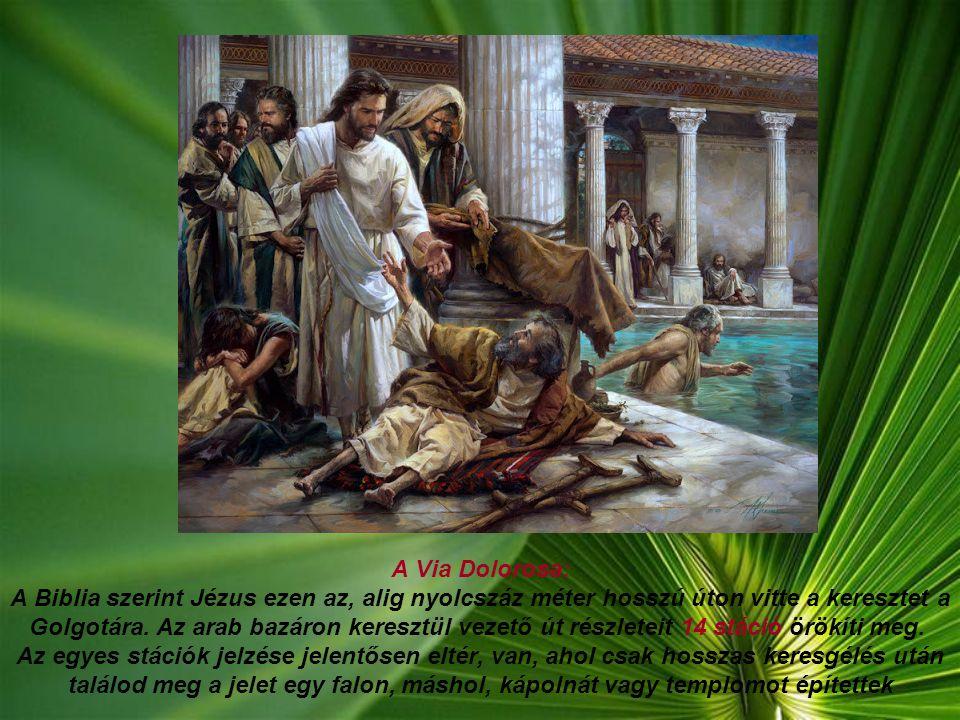 A Via Dolorosa: A Biblia szerint Jézus ezen az, alig nyolcszáz méter hosszú úton vitte a keresztet a Golgotára.