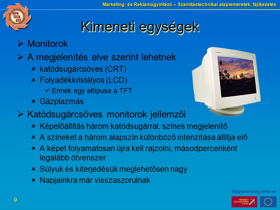 Kimeneti egységek Monitorok A megjelenítés elve szerint lehetnek