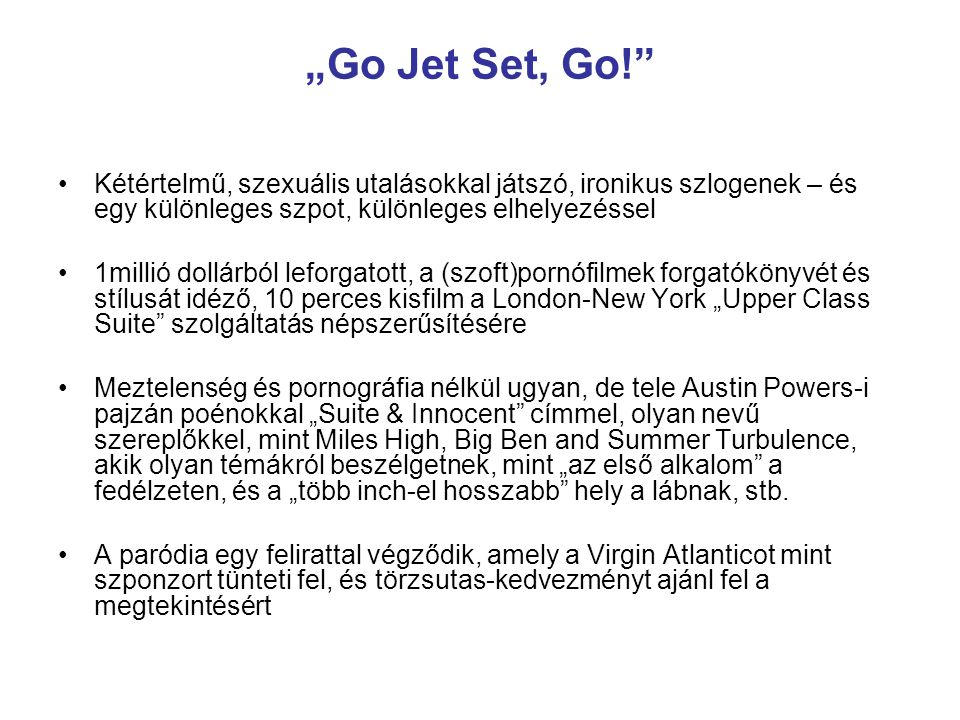 """""""Go Jet Set, Go! Kétértelmű, szexuális utalásokkal játszó, ironikus szlogenek – és egy különleges szpot, különleges elhelyezéssel."""