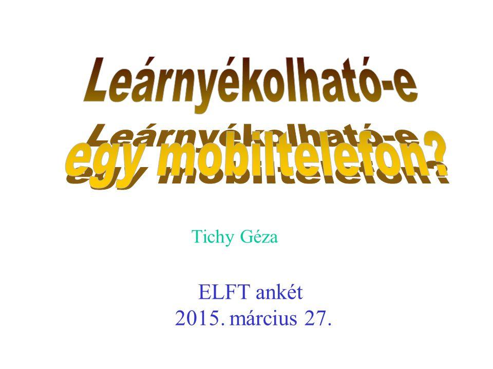 Leárnyékolható-e egy mobiltelefon ELFT ankét 2015. március 27.