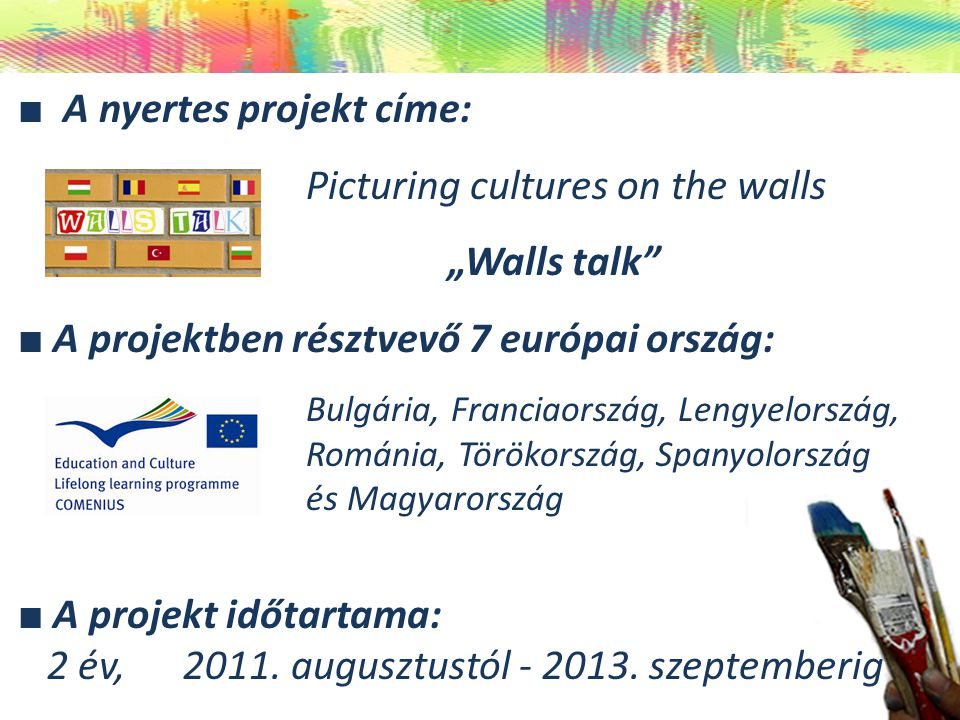 "■ A nyertes projekt címe: Picturing cultures on the walls ""Walls talk"