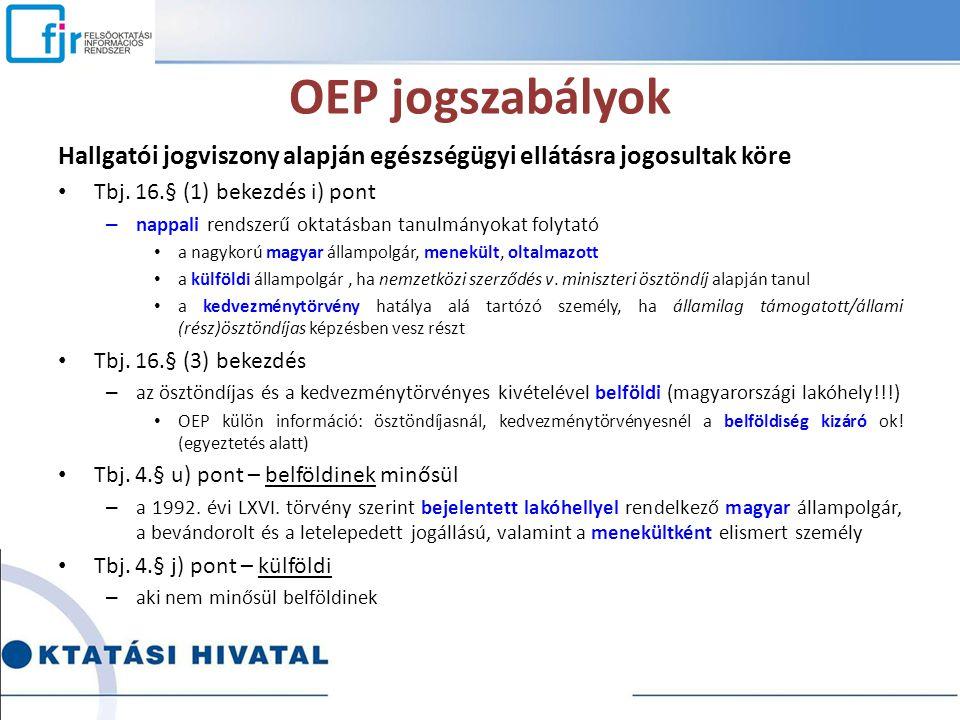 OEP jogszabályok Hallgatói jogviszony alapján egészségügyi ellátásra jogosultak köre. Tbj. 16.§ (1) bekezdés i) pont.