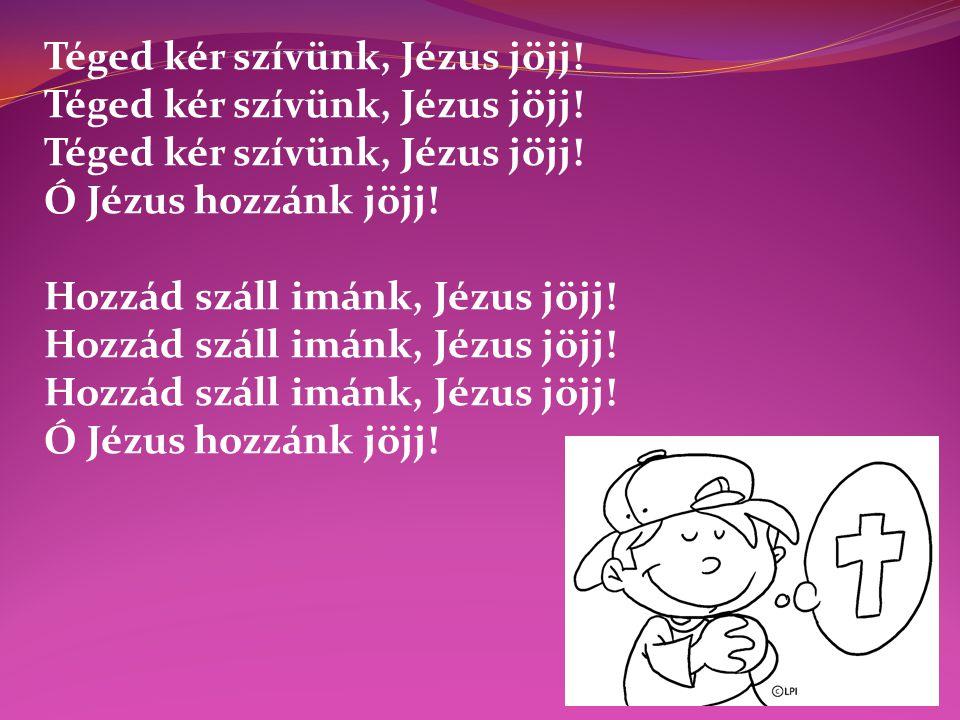 Téged kér szívünk, Jézus jöjj!