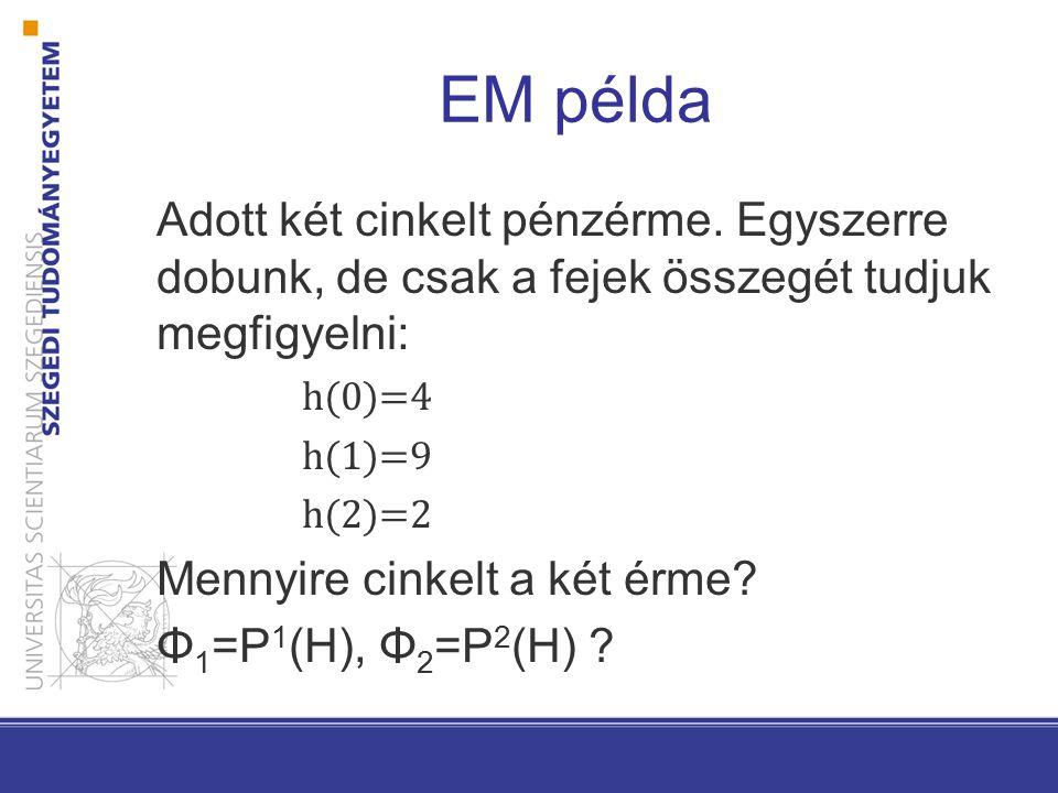 EM példa egyetlen z rejtett változó: a h(1)=9 esetből hányszor volt az első érme fej init Φ10=0,2 Φ20=0,5 E-lépés