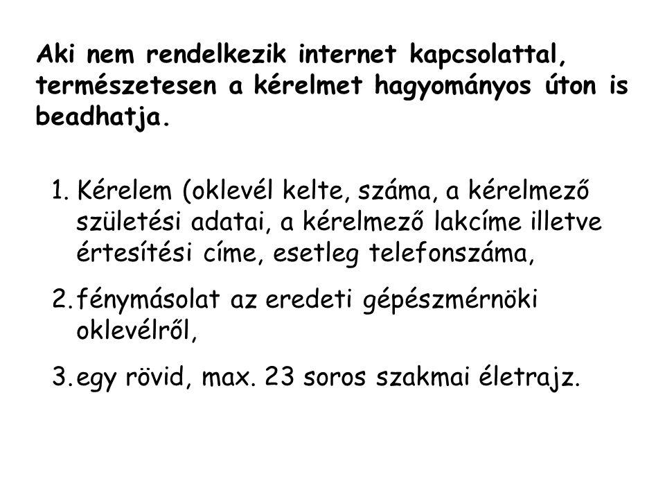 Aki nem rendelkezik internet kapcsolattal, természetesen a kérelmet hagyományos úton is beadhatja.