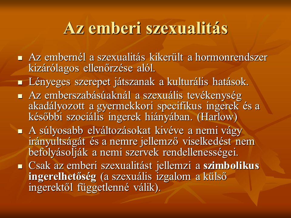 Az emberi szexualitás Az embernél a szexualitás kikerült a hormonrendszer kizárólagos ellenőrzése alól.