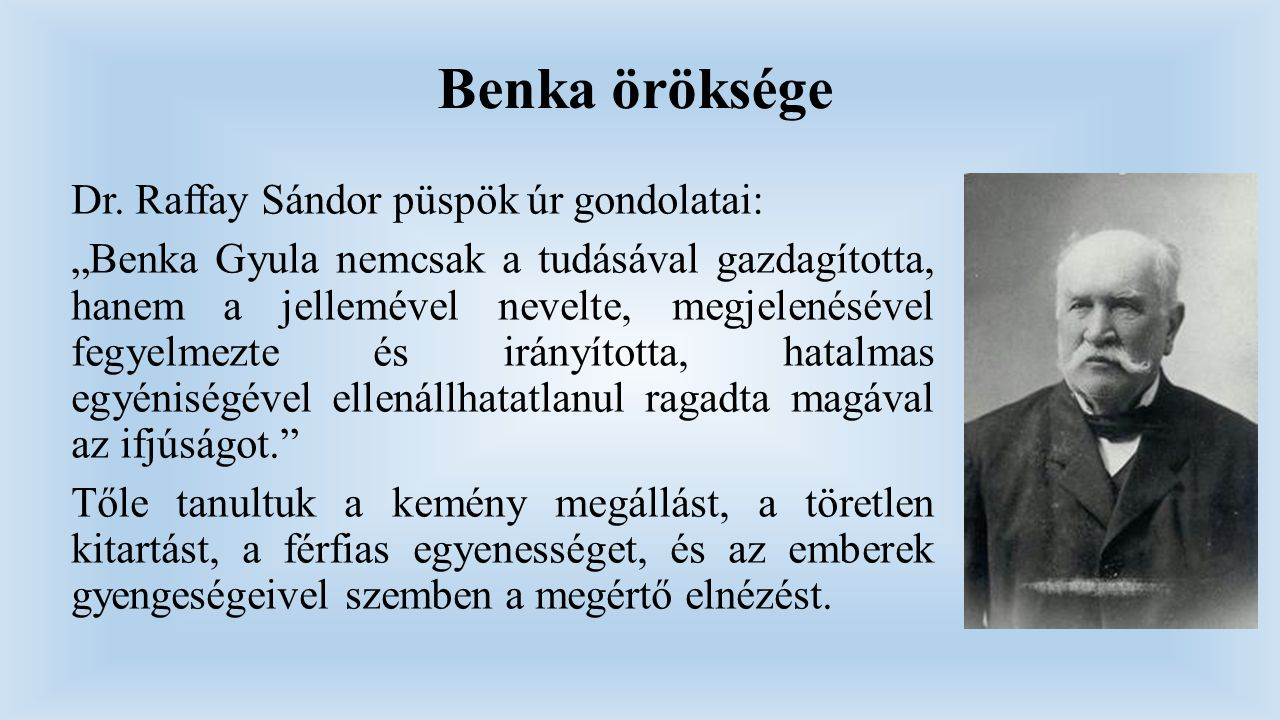 Benka öröksége Dr. Raffay Sándor püspök úr gondolatai: