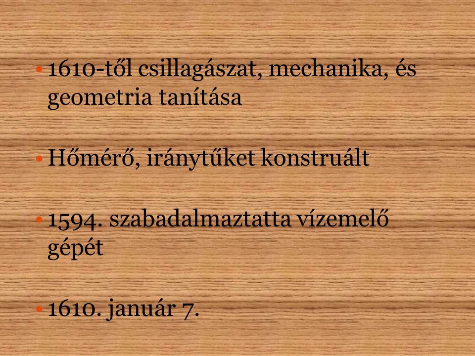 1610-től csillagászat, mechanika, és geometria tanítása