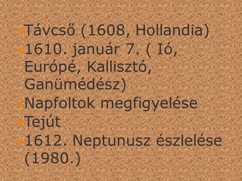 Távcső (1608, Hollandia) 1610. január 7. ( Ió, Európé, Kallisztó, Ganümédész) Napfoltok megfigyelése.