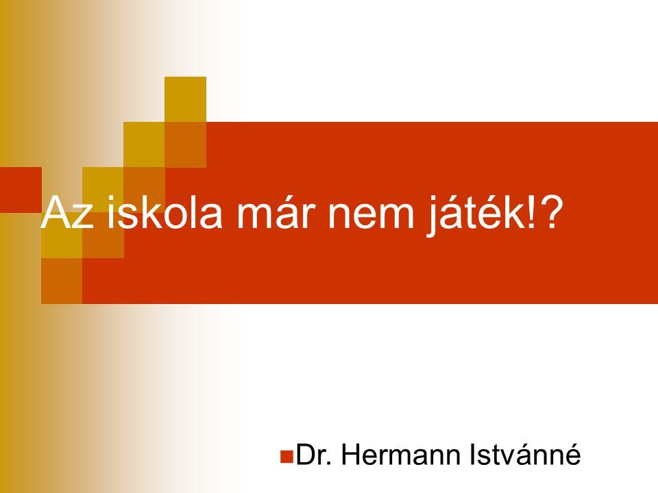 Az iskola már nem játék! Dr. Hermann Istvánné