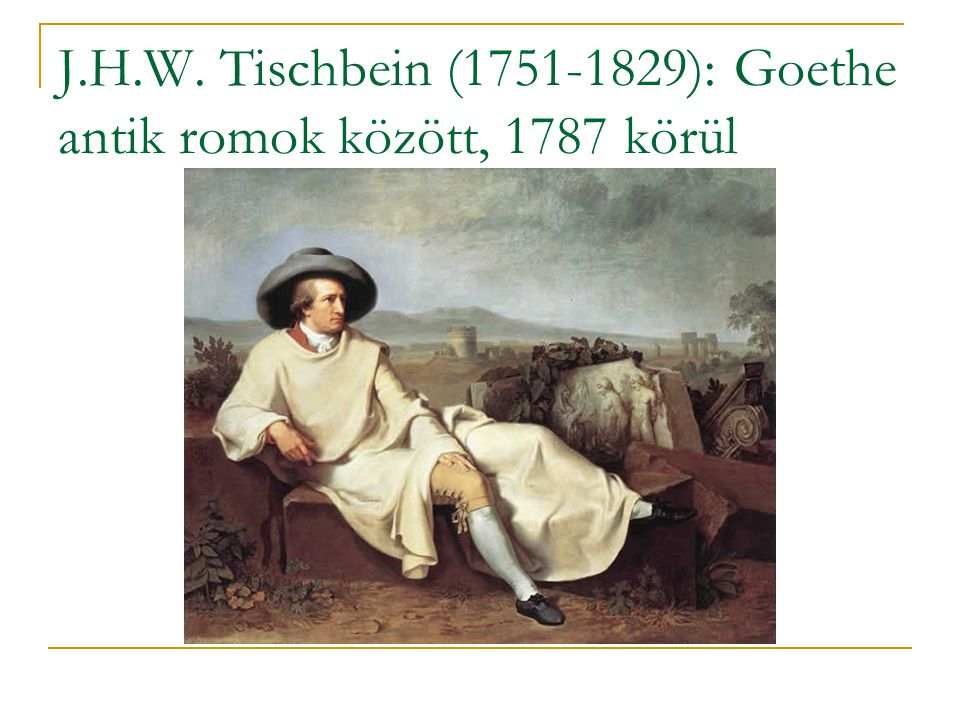 J.H.W. Tischbein (1751-1829): Goethe antik romok között, 1787 körül