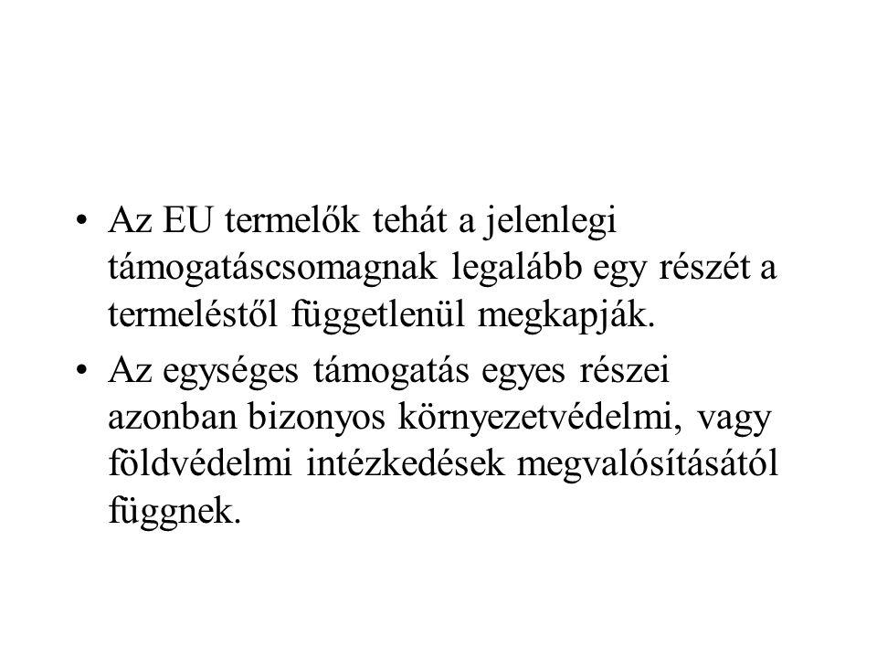 Az EU termelők tehát a jelenlegi támogatáscsomagnak legalább egy részét a termeléstől függetlenül megkapják.