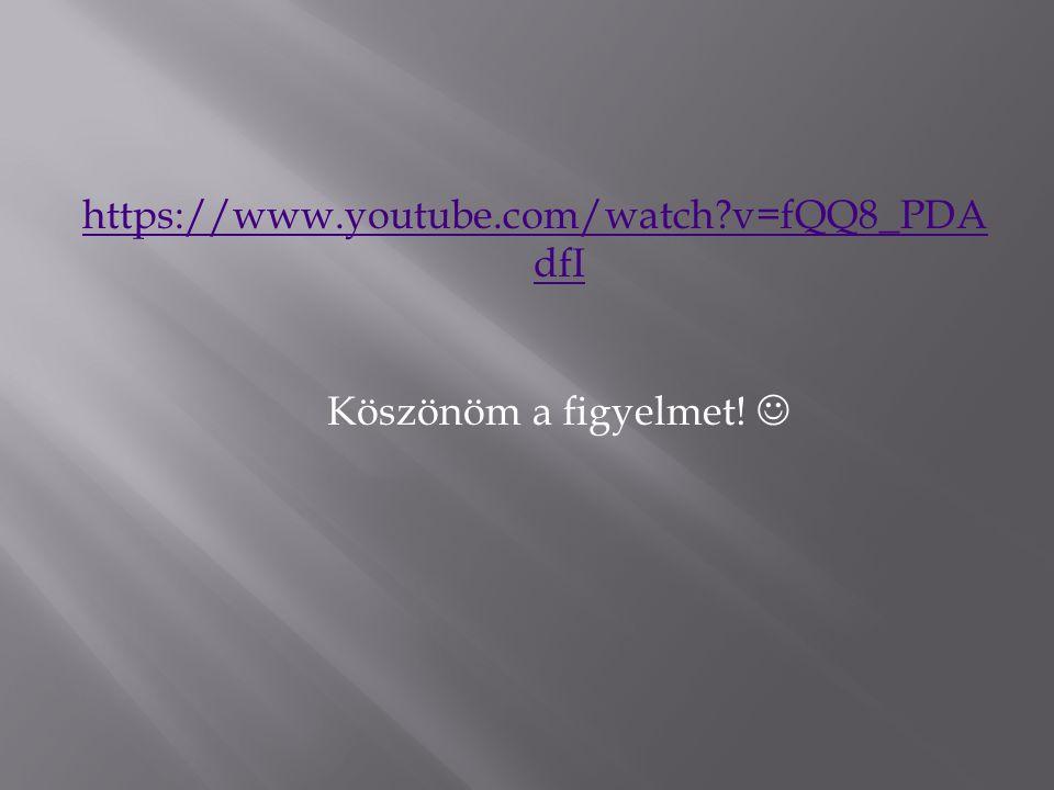 https://www.youtube.com/watch v=fQQ8_PDAdfI Köszönöm a figyelmet! 