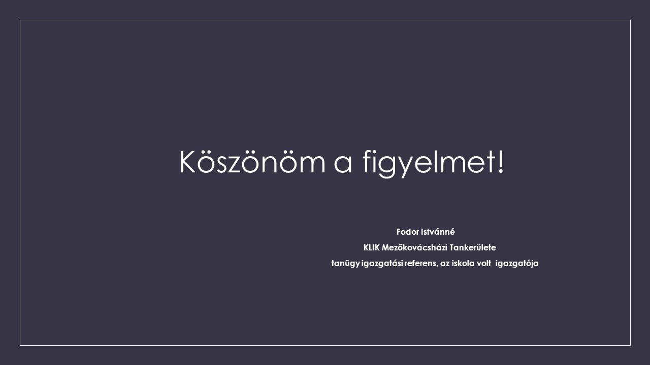Köszönöm a figyelmet! Fodor Istvánné KLIK Mezőkovácsházi Tankerülete