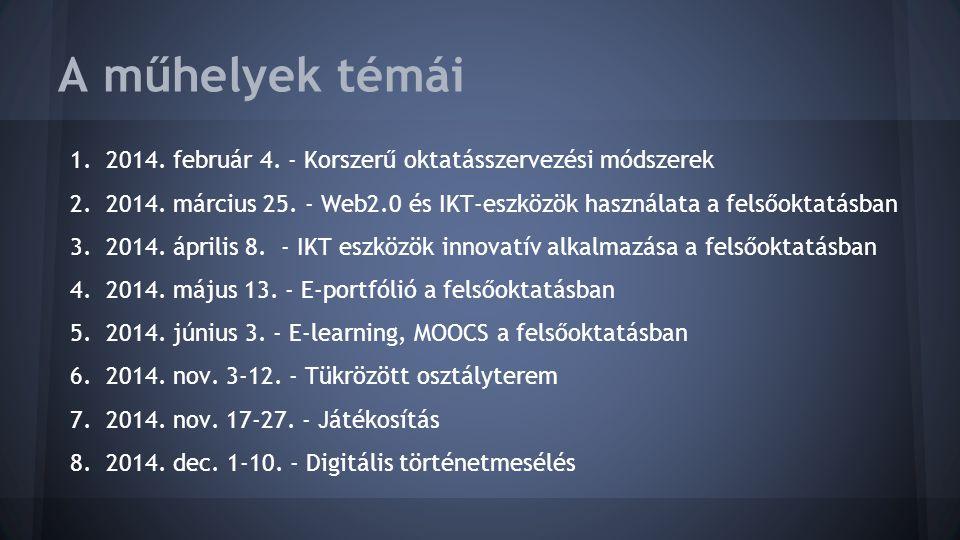 A műhelyek témái 2014. február 4. - Korszerű oktatásszervezési módszerek. 2014. március 25. - Web2.0 és IKT-eszközök használata a felsőoktatásban.