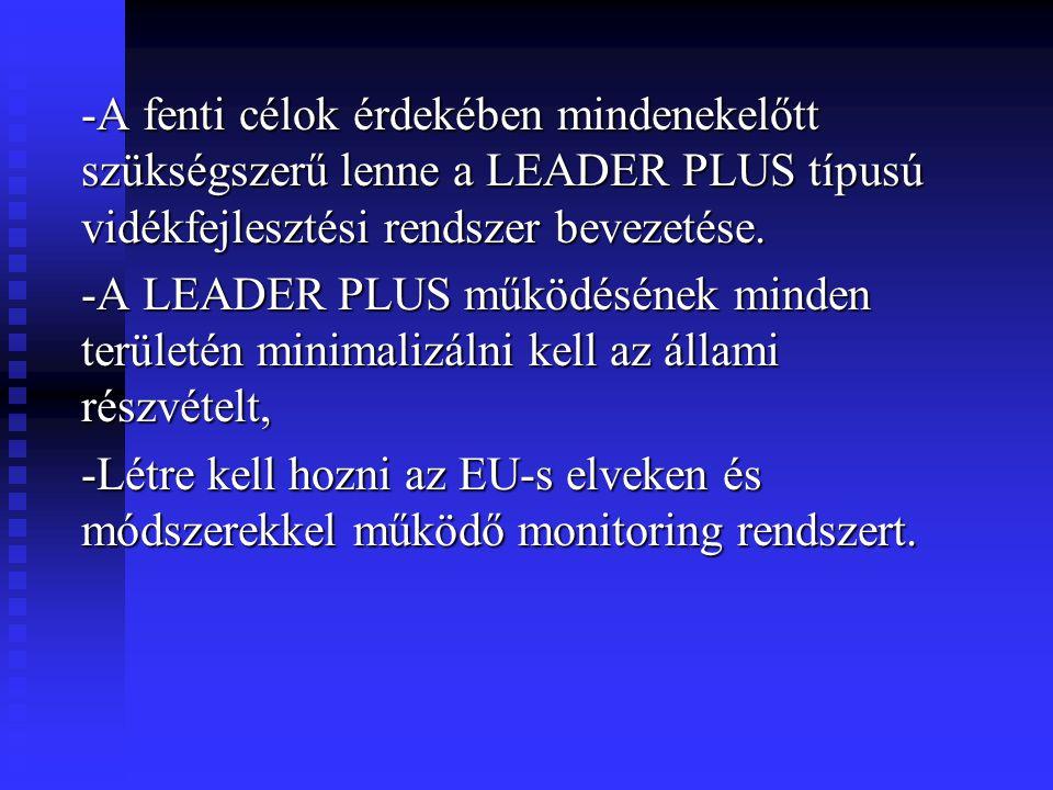 -A fenti célok érdekében mindenekelőtt szükségszerű lenne a LEADER PLUS típusú vidékfejlesztési rendszer bevezetése.