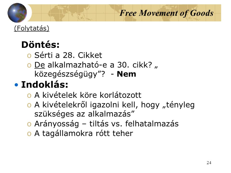 Free Movement of Goods Indoklás: Sérti a 28. Cikket