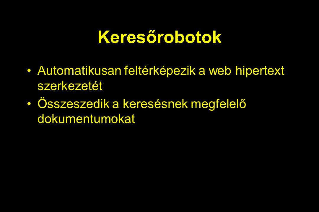 Keresőrobotok Automatikusan feltérképezik a web hipertext szerkezetét