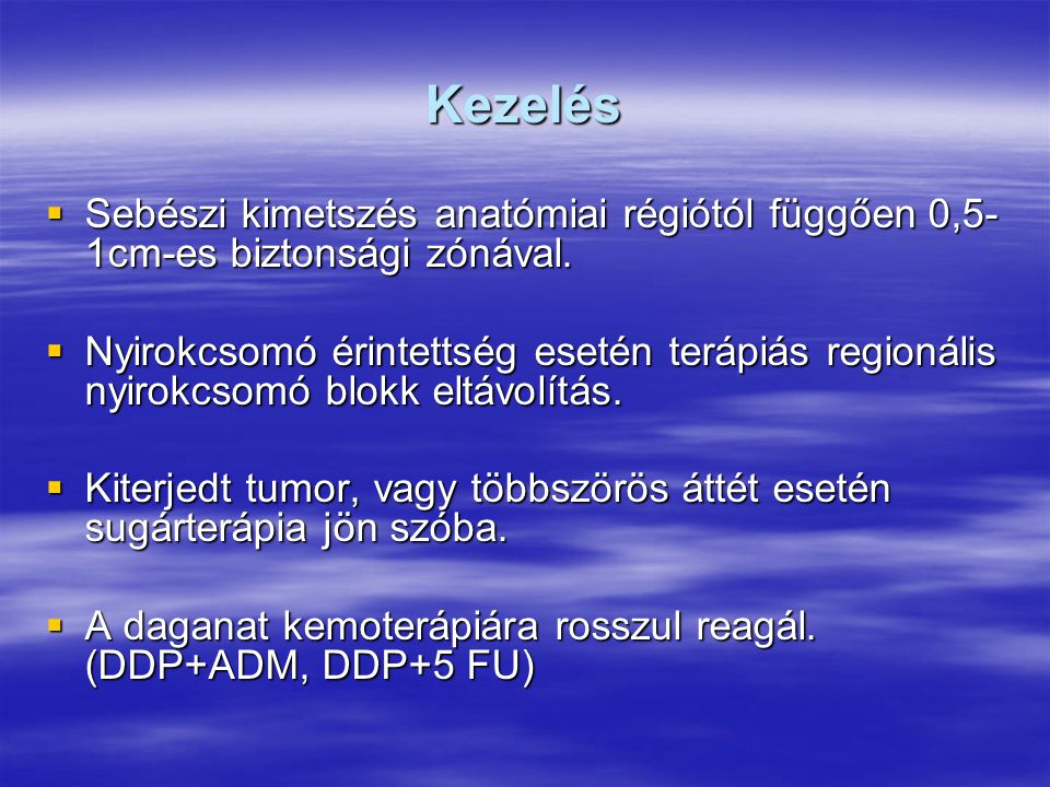 Kezelés Sebészi kimetszés anatómiai régiótól függően 0,5-1cm-es biztonsági zónával.