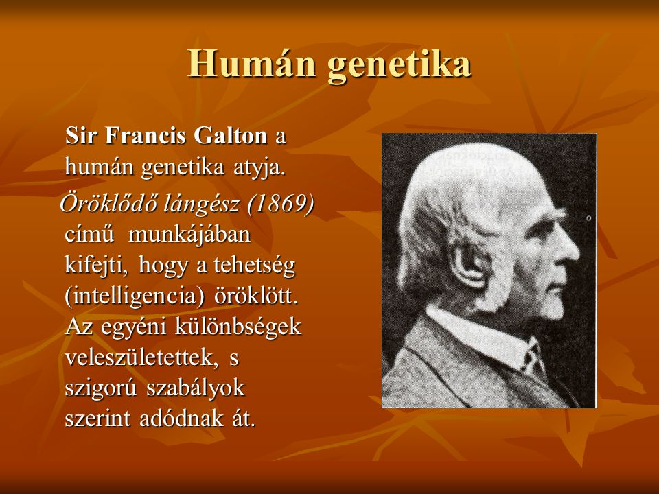 Humán genetika Sir Francis Galton a humán genetika atyja.