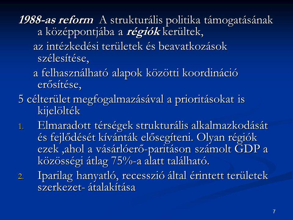 1988-as reform A strukturális politika támogatásának a középpontjába a régiók kerültek,