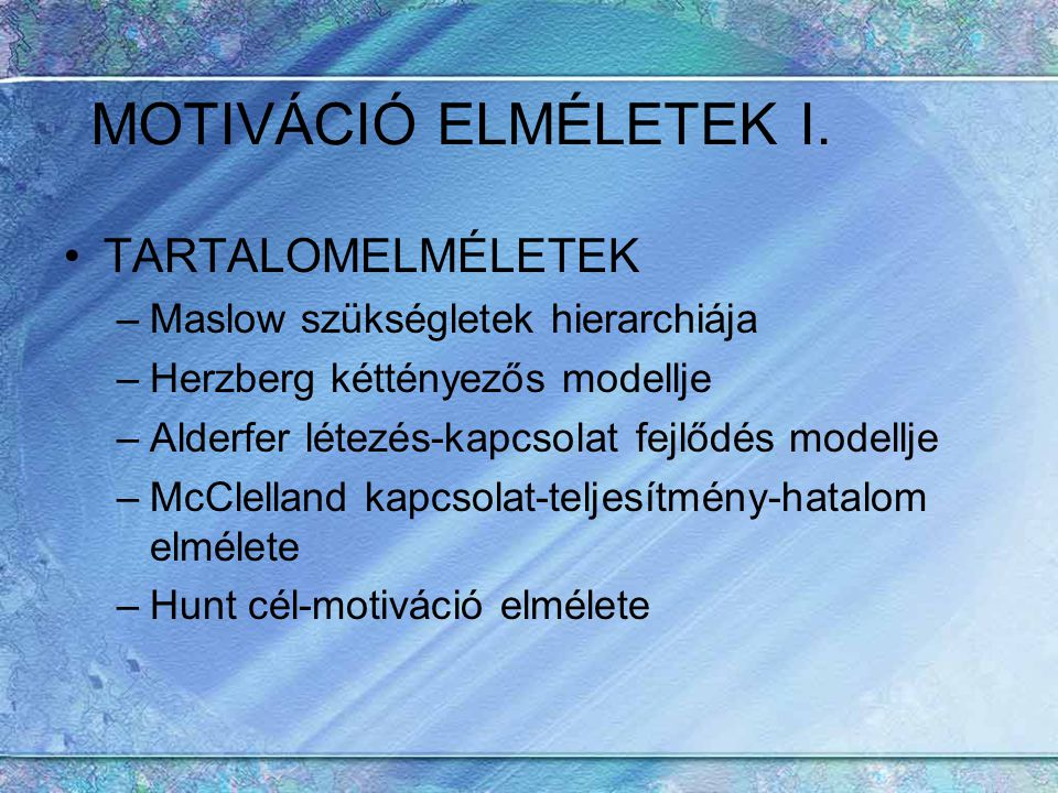 MOTIVÁCIÓ ELMÉLETEK I. TARTALOMELMÉLETEK