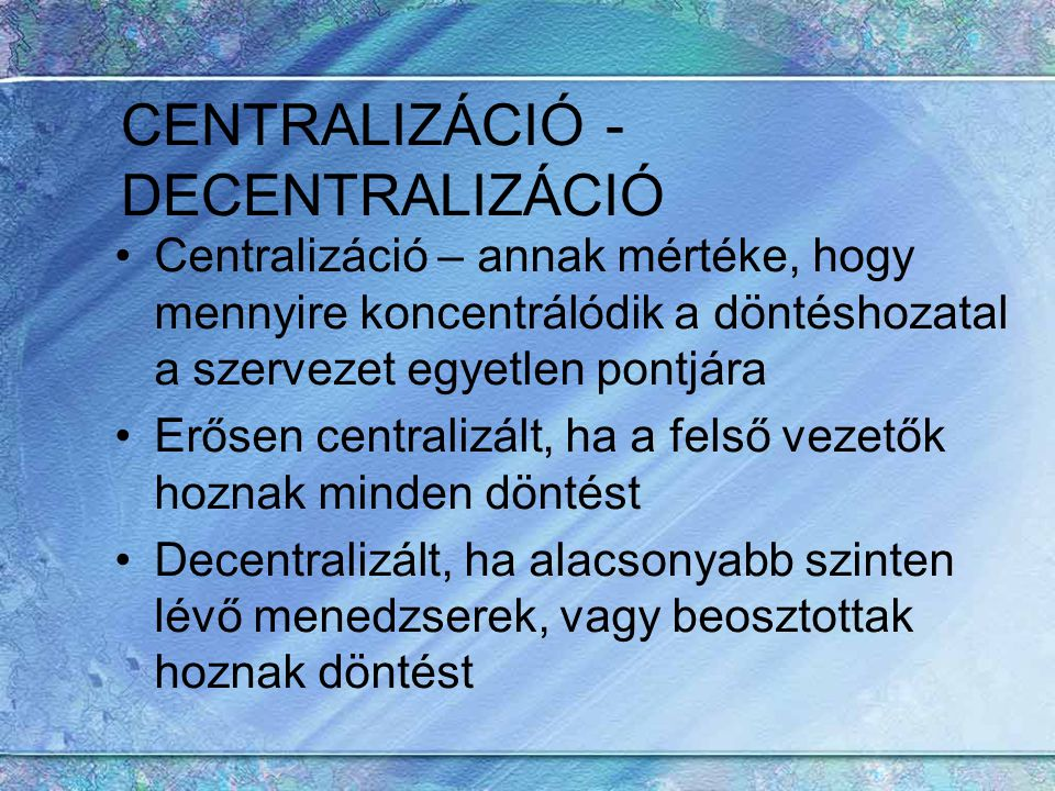 CENTRALIZÁCIÓ - DECENTRALIZÁCIÓ
