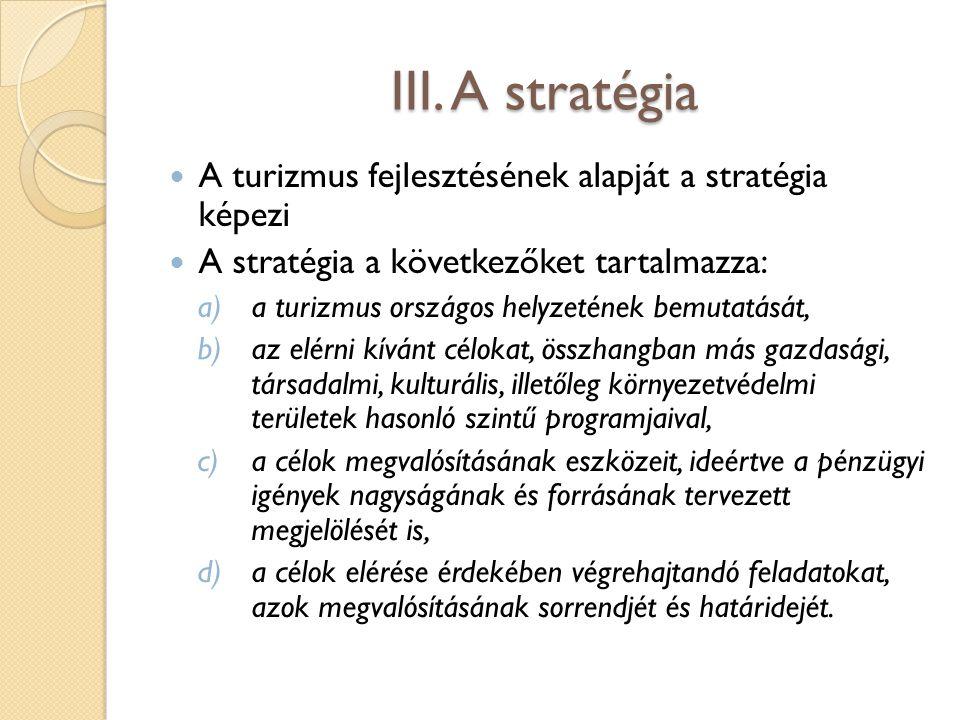 III. A stratégia A turizmus fejlesztésének alapját a stratégia képezi