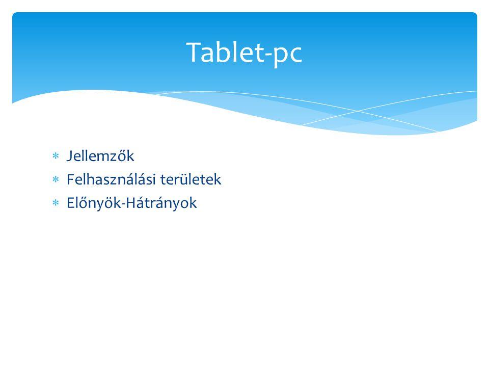 Tablet-pc Jellemzők Felhasználási területek Előnyök-Hátrányok