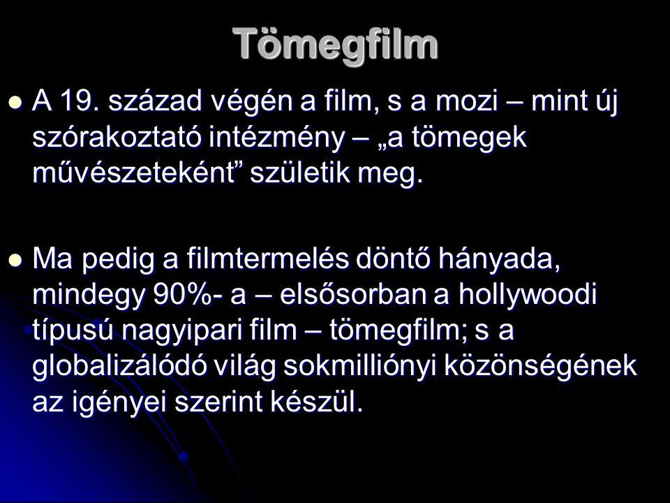 """Tömegfilm A 19. század végén a film, s a mozi – mint új szórakoztató intézmény – """"a tömegek művészeteként születik meg."""