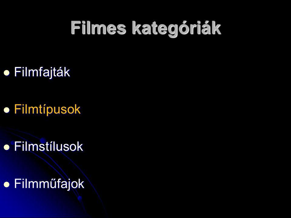 Filmes kategóriák Filmfajták Filmtípusok Filmstílusok Filmműfajok