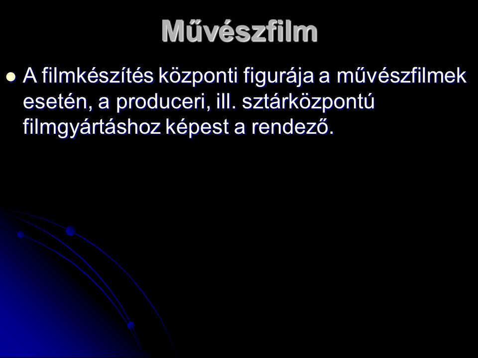 Művészfilm A filmkészítés központi figurája a művészfilmek esetén, a produceri, ill.