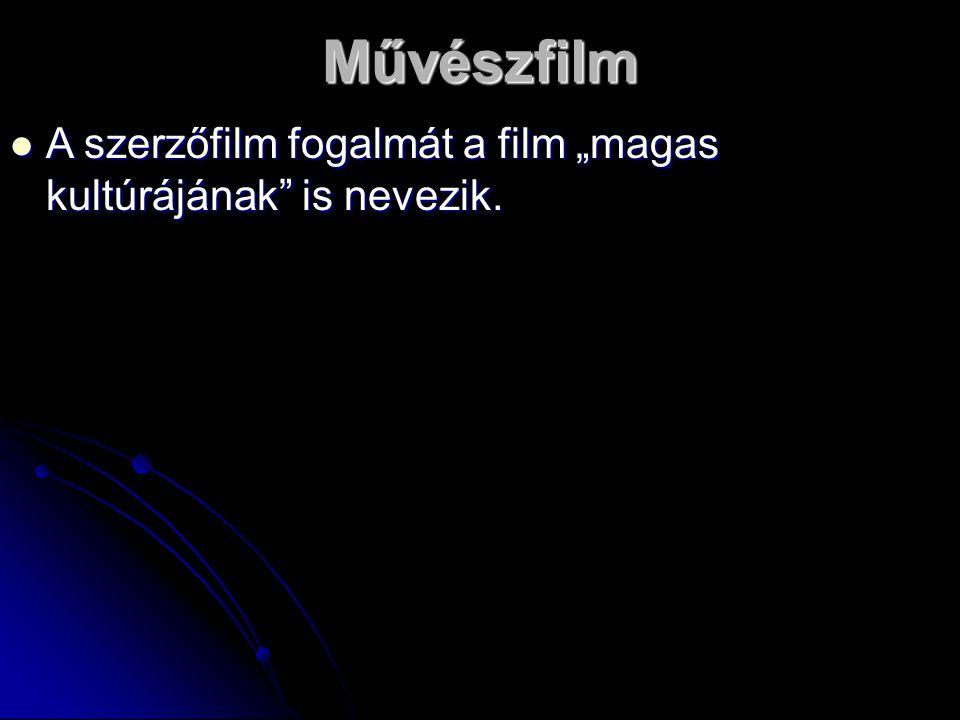 """Művészfilm A szerzőfilm fogalmát a film """"magas kultúrájának is nevezik."""