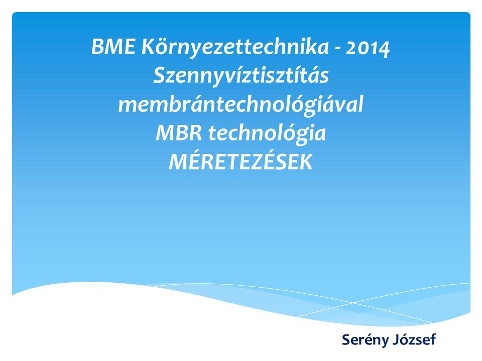 BME Környezettechnika - 2014 Szennyvíztisztítás membrántechnológiával MBR technológia MÉRETEZÉSEK