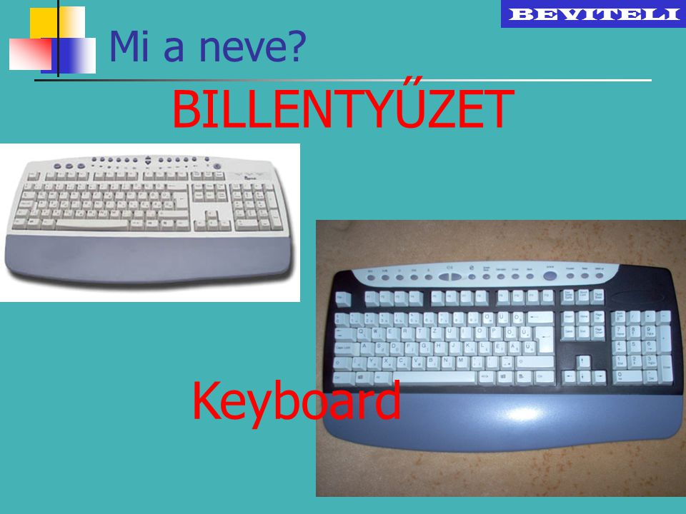 BEVITELI Mi a neve BILLENTYŰZET Keyboard