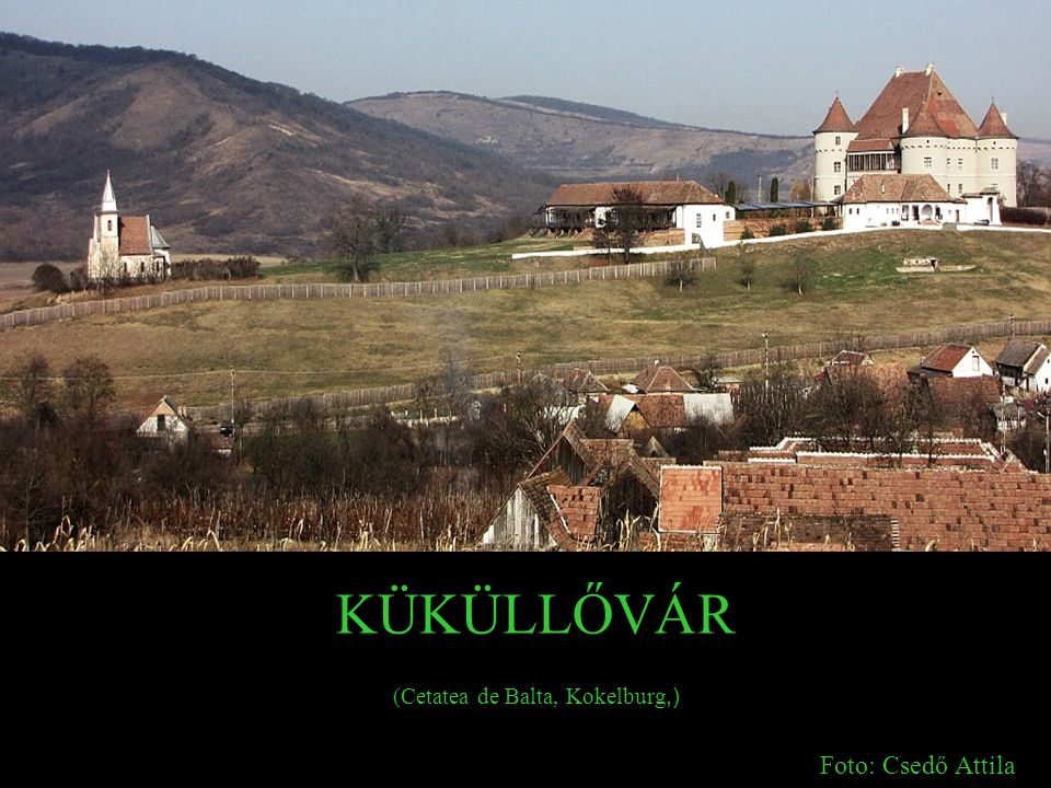 KÜKÜLLŐVÁR (Cetatea de Balta, Kokelburg,) Foto: Csedő Attila