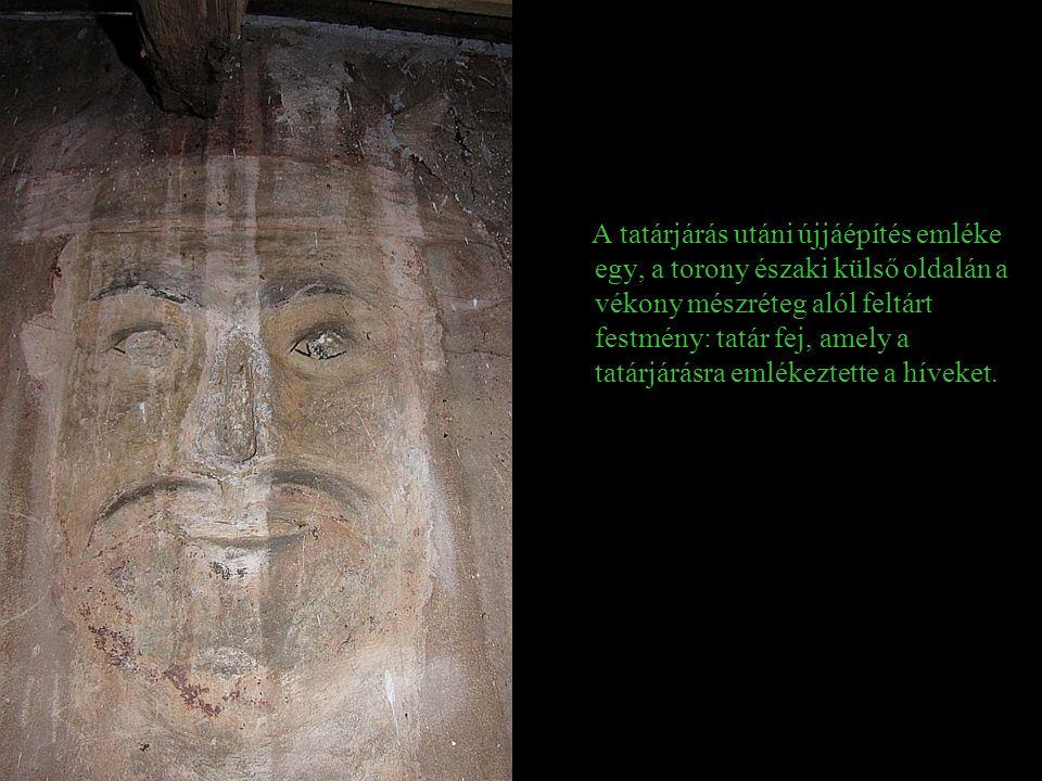 A tatárjárás utáni újjáépítés emléke egy, a torony északi külső oldalán a vékony mészréteg alól feltárt festmény: tatár fej, amely a tatárjárásra emlékeztette a híveket.