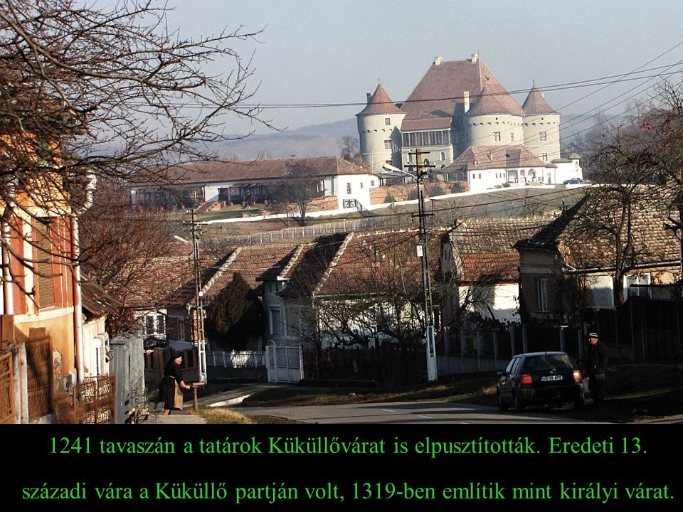 1241 tavaszán a tatárok Küküllővárat is elpusztították. Eredeti 13