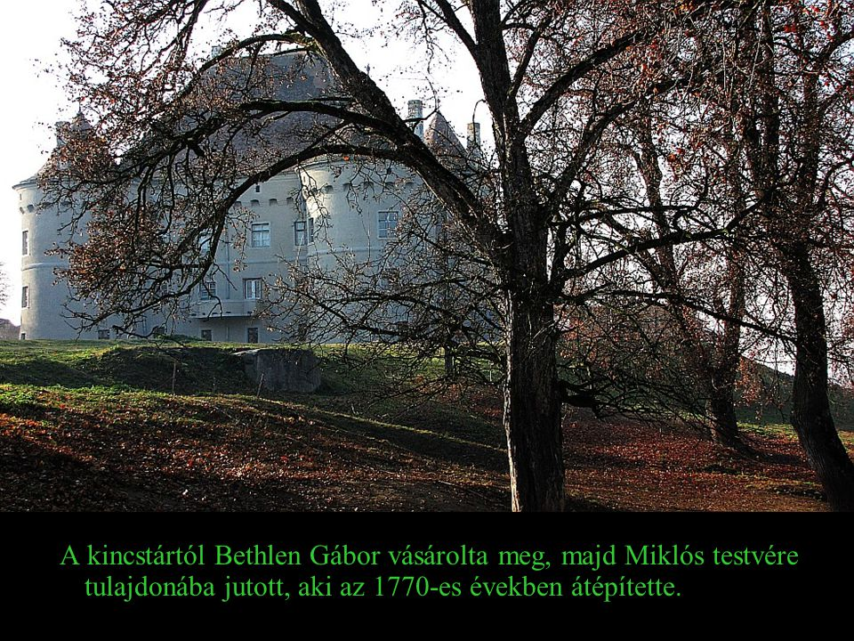 A kincstártól Bethlen Gábor vásárolta meg, majd Miklós testvére tulajdonába jutott, aki az 1770-es években átépítette.