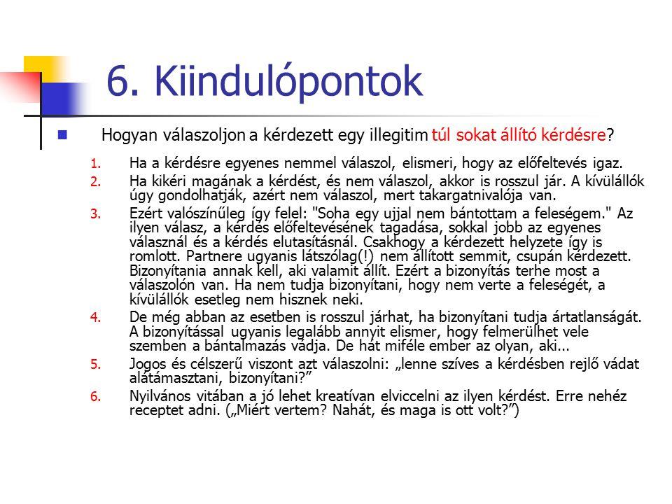 6. Kiindulópontok Hogyan válaszoljon a kérdezett egy illegitim túl sokat állító kérdésre