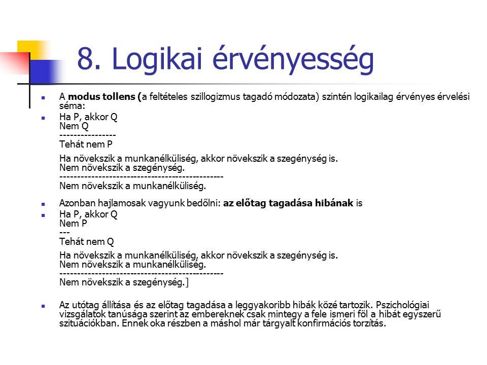 8. Logikai érvényesség A modus tollens (a feltételes szillogizmus tagadó módozata) szintén logikailag érvényes érvelési séma: