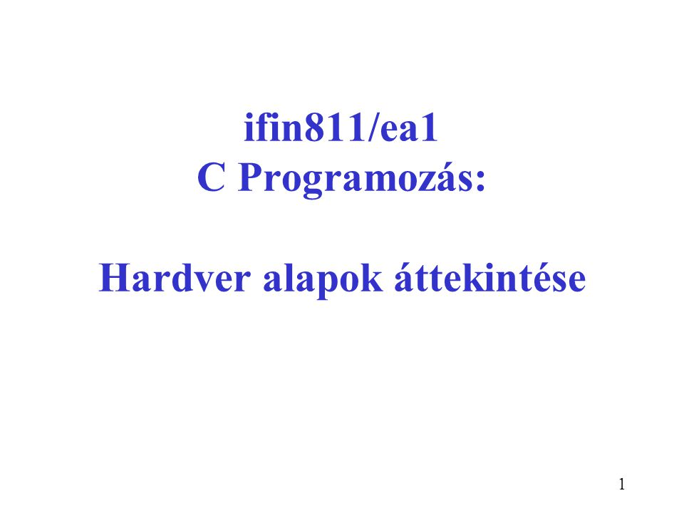 ifin811/ea1 C Programozás: Hardver alapok áttekintése