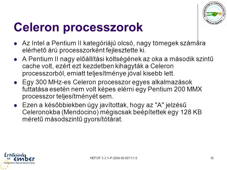 Celeron processzorok Az Intel a Pentium II kategóriájú olcsó, nagy tömegek számára elérhető árú processzorként fejlesztette ki.