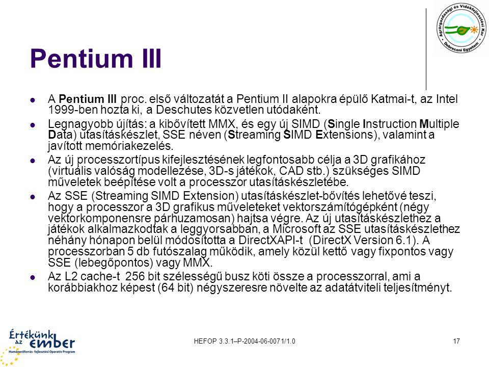 Pentium III A Pentium III proc. első változatát a Pentium II alapokra épülő Katmai-t, az Intel 1999-ben hozta ki, a Deschutes közvetlen utódaként.