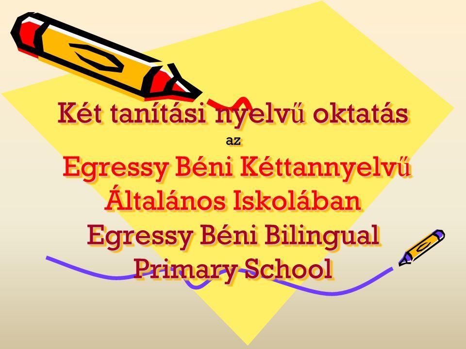 Két tanítási nyelvű oktatás az Egressy Béni Kéttannyelvű Általános Iskolában Egressy Béni Bilingual Primary School