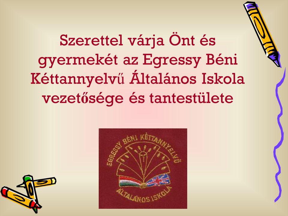 Szerettel várja Önt és gyermekét az Egressy Béni Kéttannyelvű Általános Iskola vezetősége és tantestülete