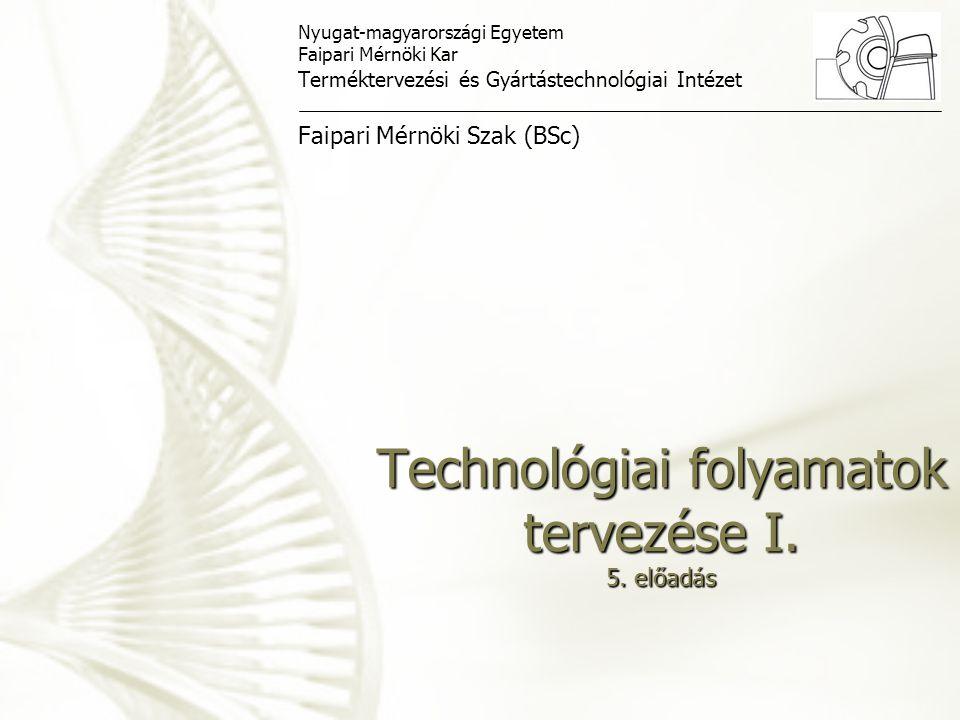 Technológiai folyamatok tervezése I. 5. előadás