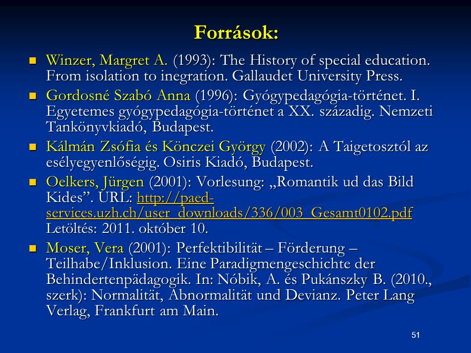 Források: Winzer, Margret A. (1993): The History of special education. From isolation to inegration. Gallaudet University Press.