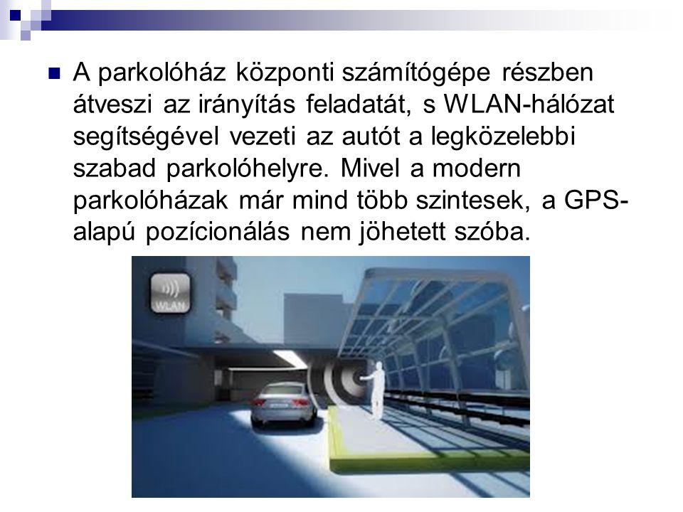 A parkolóház központi számítógépe részben átveszi az irányítás feladatát, s WLAN-hálózat segítségével vezeti az autót a legközelebbi szabad parkolóhelyre.